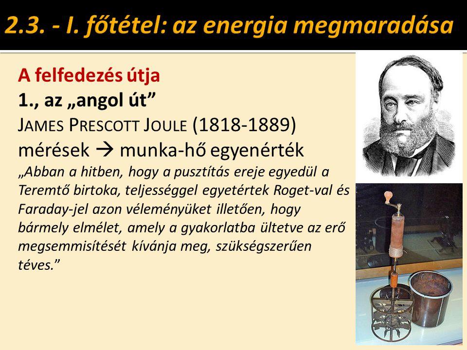 """A felfedezés útja 1., az """"angol út"""" J AMES P RESCOTT J OULE (1818-1889) mérések  munka-hő egyenérték """"Abban a hitben, hogy a pusztítás ereje egyedül"""