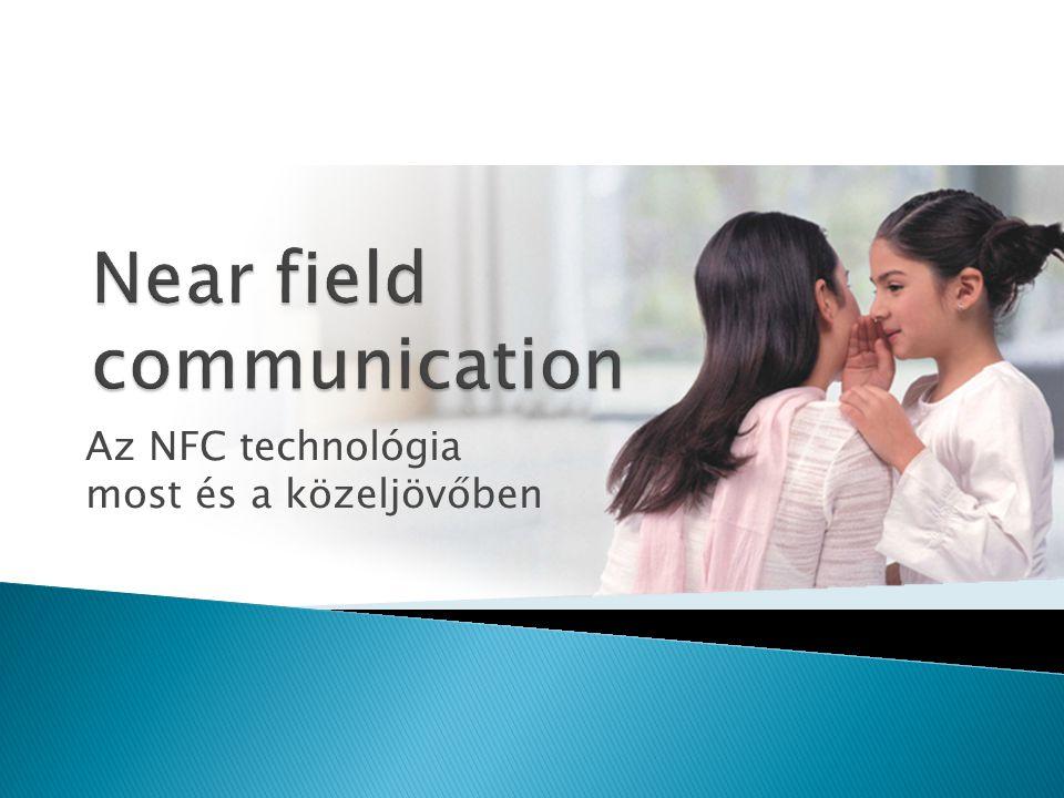  Könnyen használható vezeték nélküli kommunikáció néhány centiméteres távolságban  A kis távolság miatt könnyen kiválasztható a kommunikációs partner Az nfc egyszerű, akár egy érintés