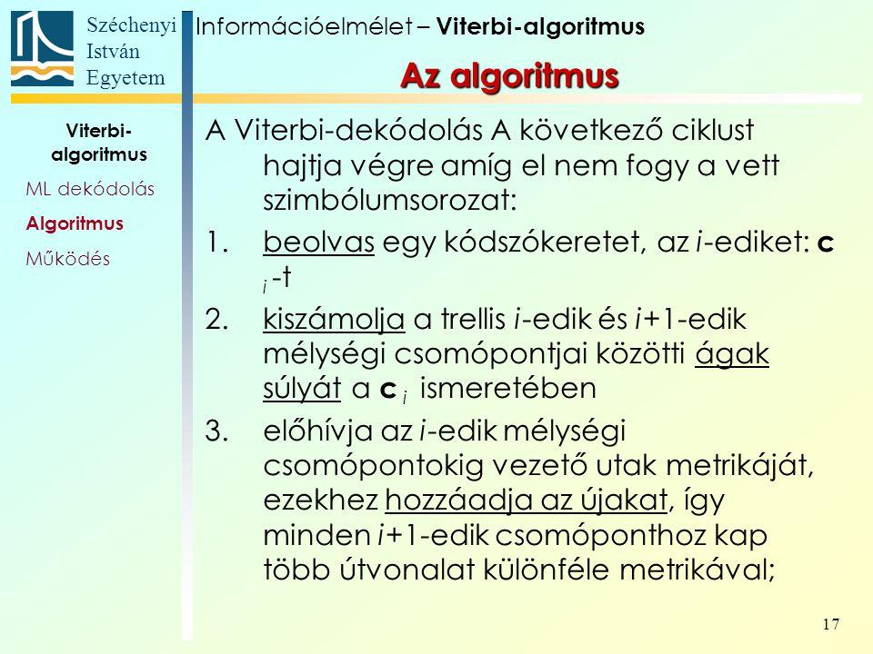 Széchenyi István Egyetem 17 Az algoritmus A Viterbi-dekódolás A következő ciklust hajtja végre amíg el nem fogy a vett szimbólumsorozat: 1.beolvas egy