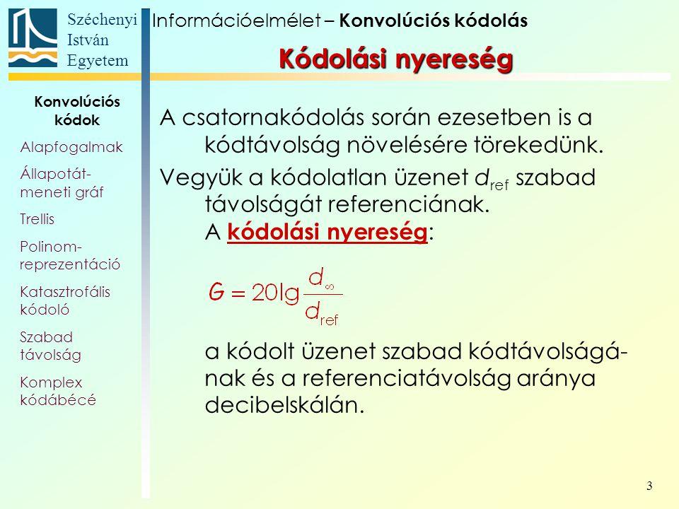 Széchenyi István Egyetem 3 Kódolási nyereség A csatornakódolás során ezesetben is a kódtávolság növelésére törekedünk. Vegyük a kódolatlan üzenet d re