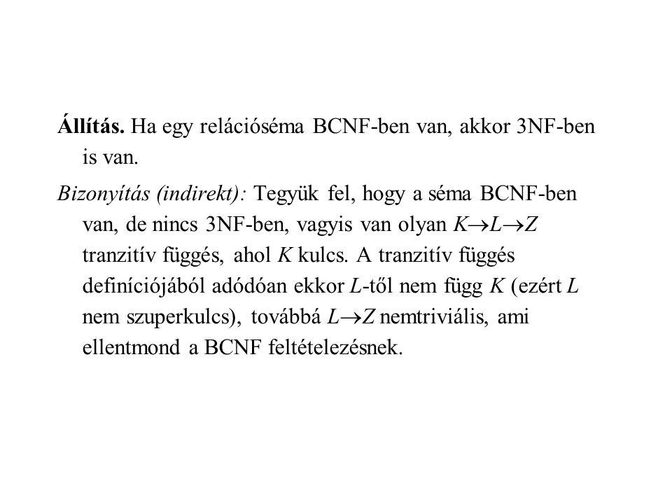 Állítás.Ha egy relációséma BCNF-ben van, akkor 3NF-ben is van.