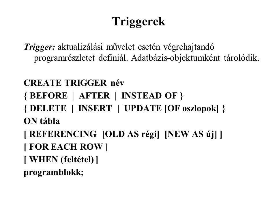 Triggerek Trigger: aktualizálási művelet esetén végrehajtandó programrészletet definiál.