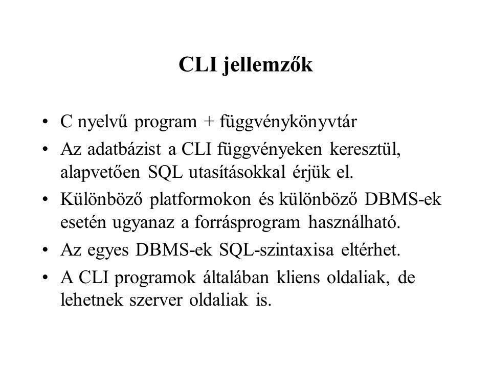CLI jellemzők C nyelvű program + függvénykönyvtár Az adatbázist a CLI függvényeken keresztül, alapvetően SQL utasításokkal érjük el.