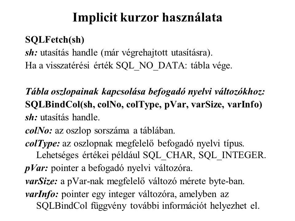 Implicit kurzor használata SQLFetch(sh) sh: utasítás handle (már végrehajtott utasításra).