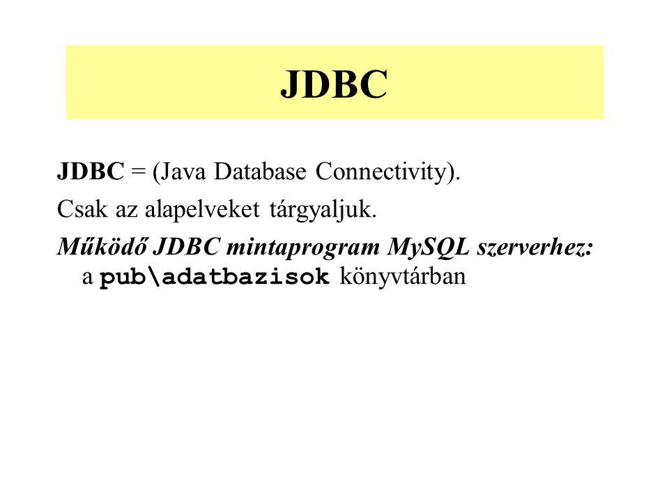 JDBC = (Java Database Connectivity).Csak az alapelveket tárgyaljuk.