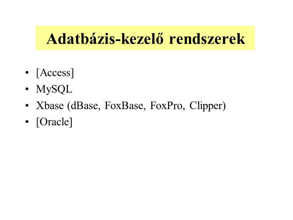 Adatbázis-kezelő rendszerek [Access] MySQL Xbase (dBase, FoxBase, FoxPro, Clipper) [Oracle]