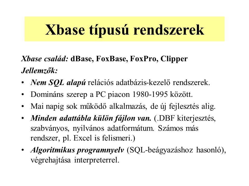 Xbase család: dBase, FoxBase, FoxPro, Clipper Jellemzők: Nem SQL alapú relációs adatbázis-kezelő rendszerek.