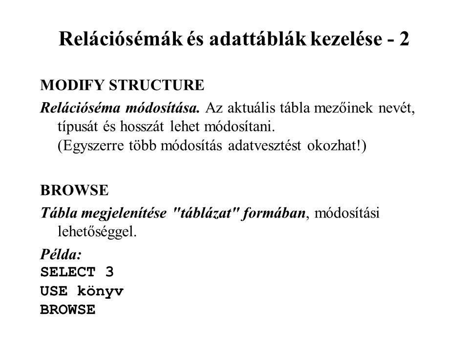 Relációsémák és adattáblák kezelése - 2 MODIFY STRUCTURE Relációséma módosítása.
