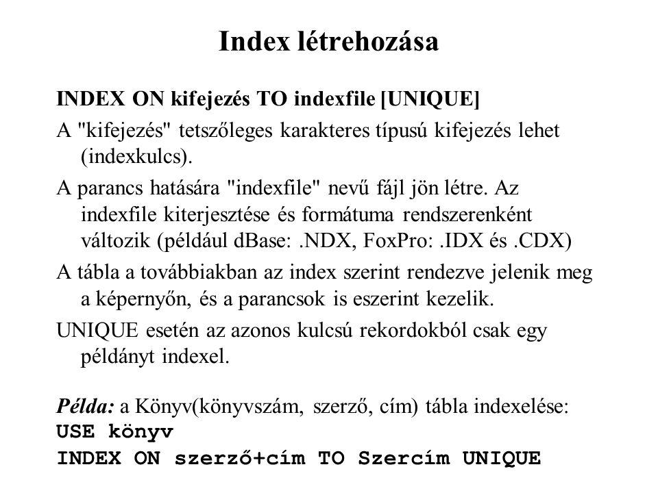 Index létrehozása INDEX ON kifejezés TO indexfile [UNIQUE] A kifejezés tetszőleges karakteres típusú kifejezés lehet (indexkulcs).