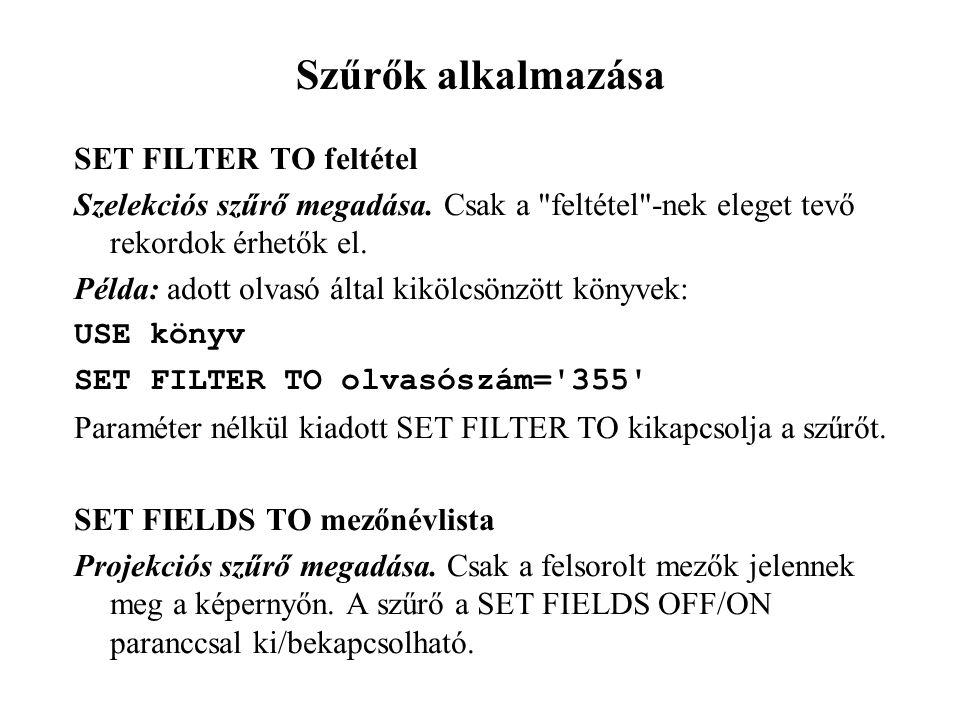 Szűrők alkalmazása SET FILTER TO feltétel Szelekciós szűrő megadása.