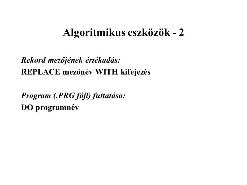 Algoritmikus eszközök - 2 Rekord mezőjének értékadás: REPLACE mezőnév WITH kifejezés Program (.PRG fájl) futtatása: DO programnév