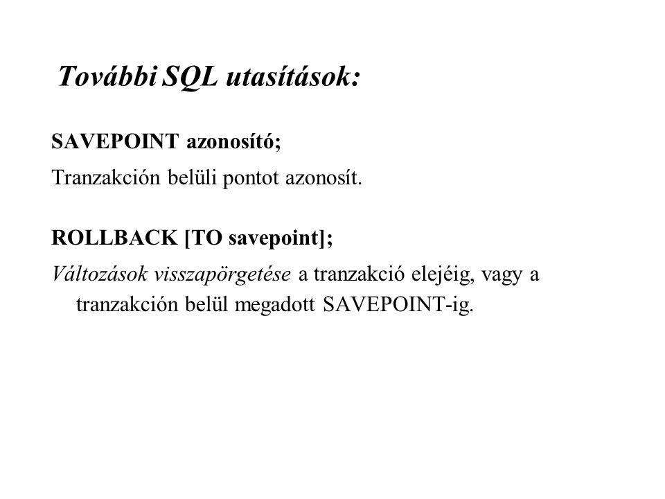 További SQL utasítások: SAVEPOINT azonosító; Tranzakción belüli pontot azonosít.