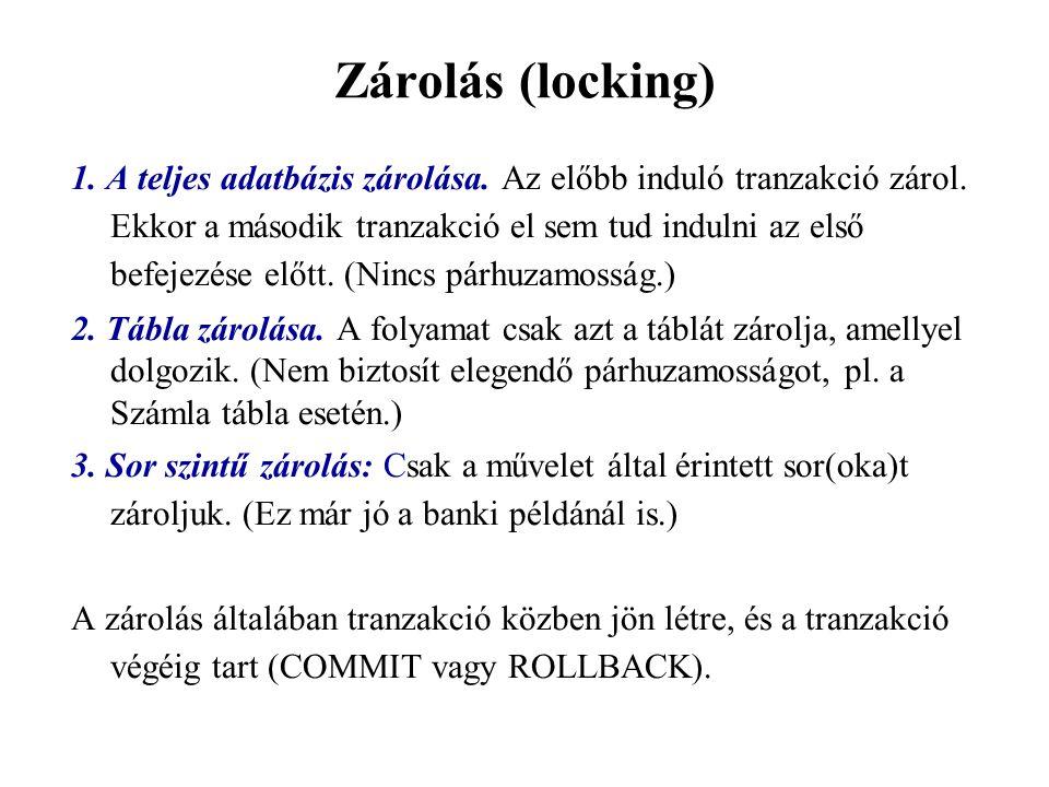 Zárolás (locking) 1.A teljes adatbázis zárolása. Az előbb induló tranzakció zárol.