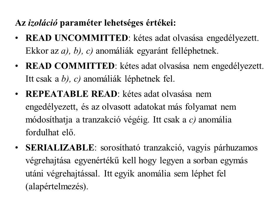 Az izoláció paraméter lehetséges értékei: READ UNCOMMITTED: kétes adat olvasása engedélyezett.