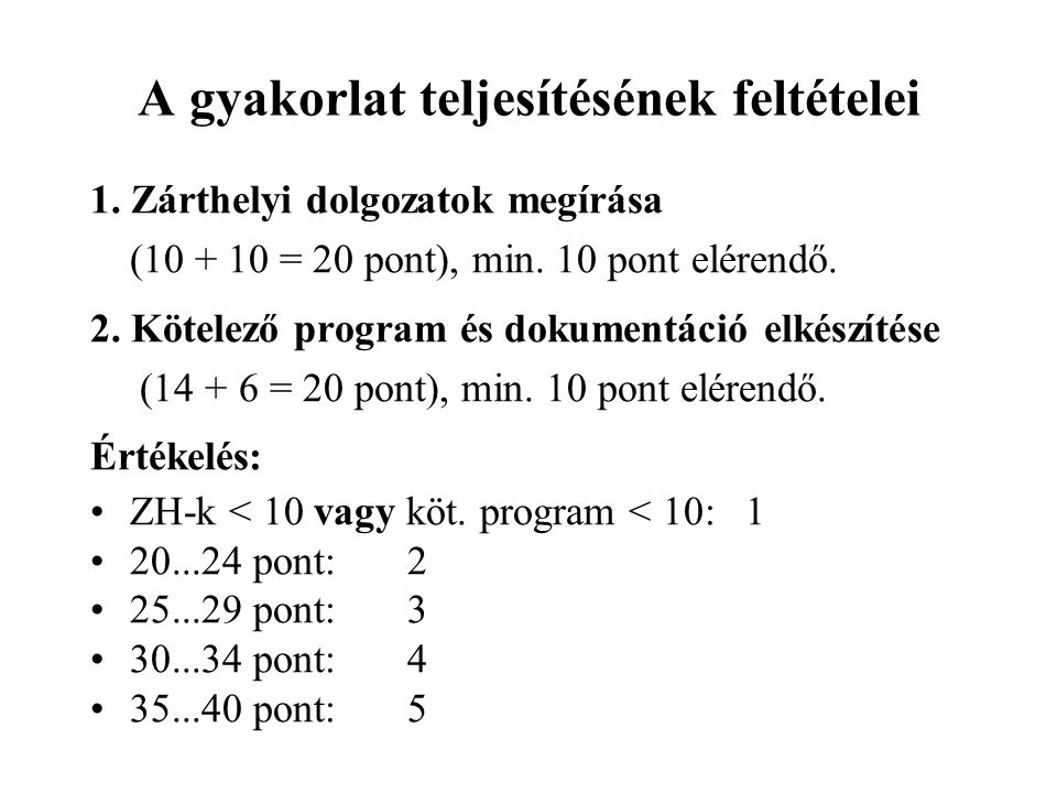 A gyakorlat teljesítésének feltételei 1.Zárthelyi dolgozatok megírása (10 + 10 = 20 pont), min.