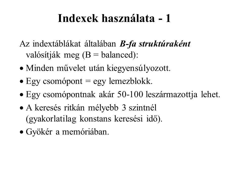Indexek használata - 1 Az indextáblákat általában B-fa struktúraként valósítják meg (B = balanced):  Minden művelet után kiegyensúlyozott.