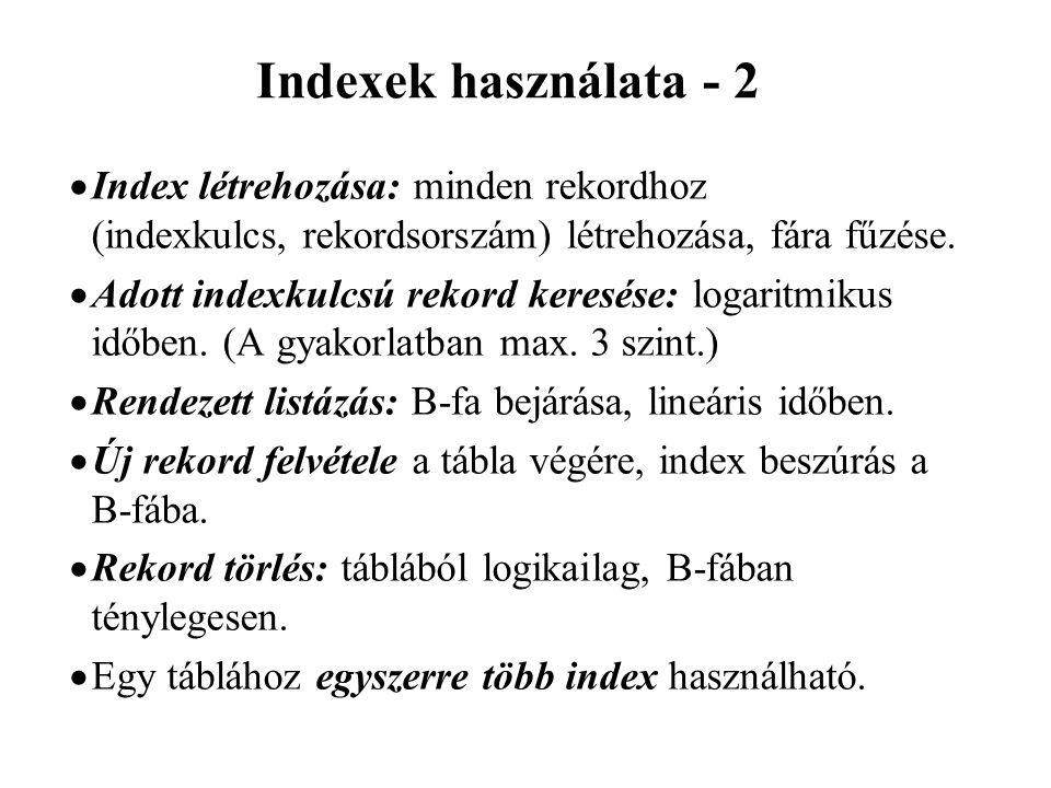 Indexek használata - 2  Index létrehozása: minden rekordhoz (indexkulcs, rekordsorszám) létrehozása, fára fűzése.