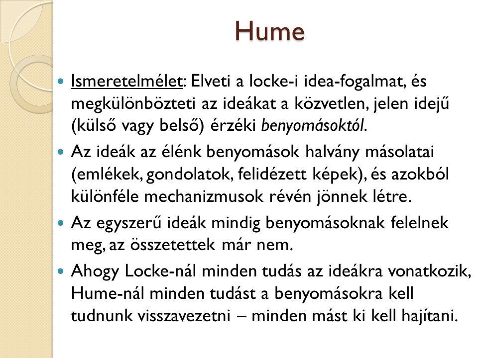 Hume Ismeretelmélet: Elveti a locke-i idea-fogalmat, és megkülönbözteti az ideákat a közvetlen, jelen idejű (külső vagy belső) érzéki benyomásoktól. A