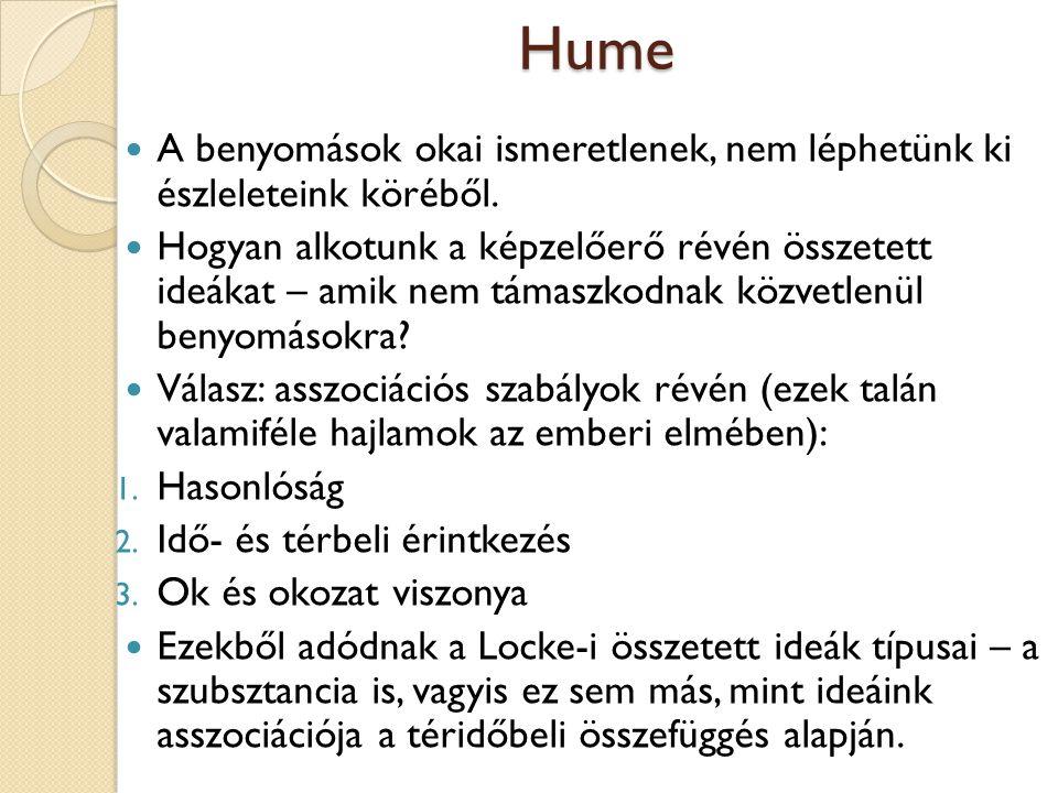 Hume A benyomások okai ismeretlenek, nem léphetünk ki észleleteink köréből. Hogyan alkotunk a képzelőerő révén összetett ideákat – amik nem támaszkodn
