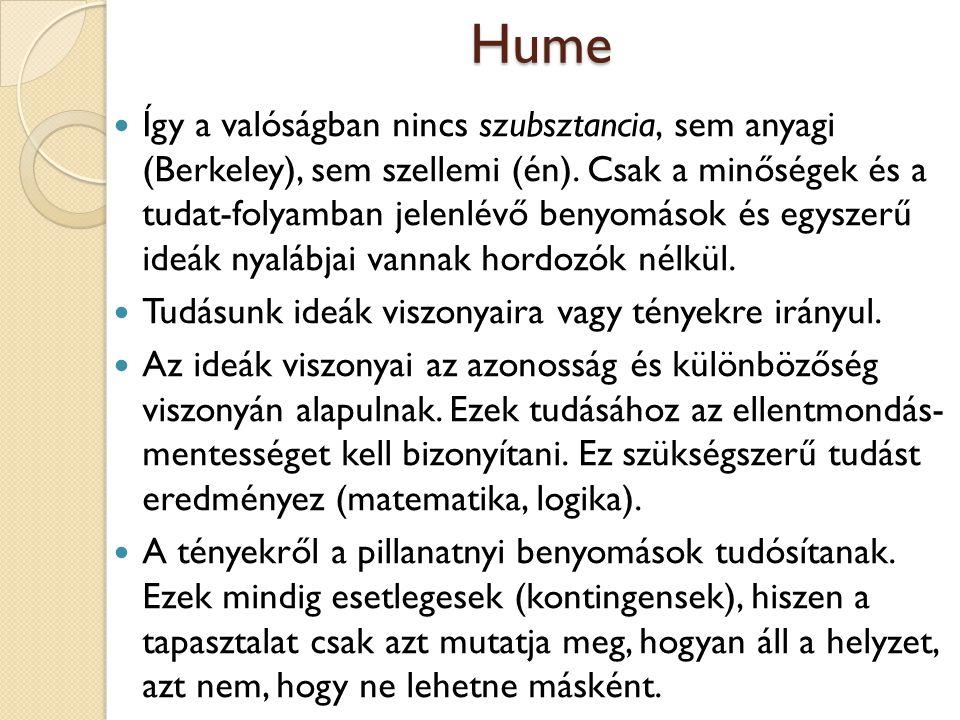 Hume Így a valóságban nincs szubsztancia, sem anyagi (Berkeley), sem szellemi (én). Csak a minőségek és a tudat-folyamban jelenlévő benyomások és egys