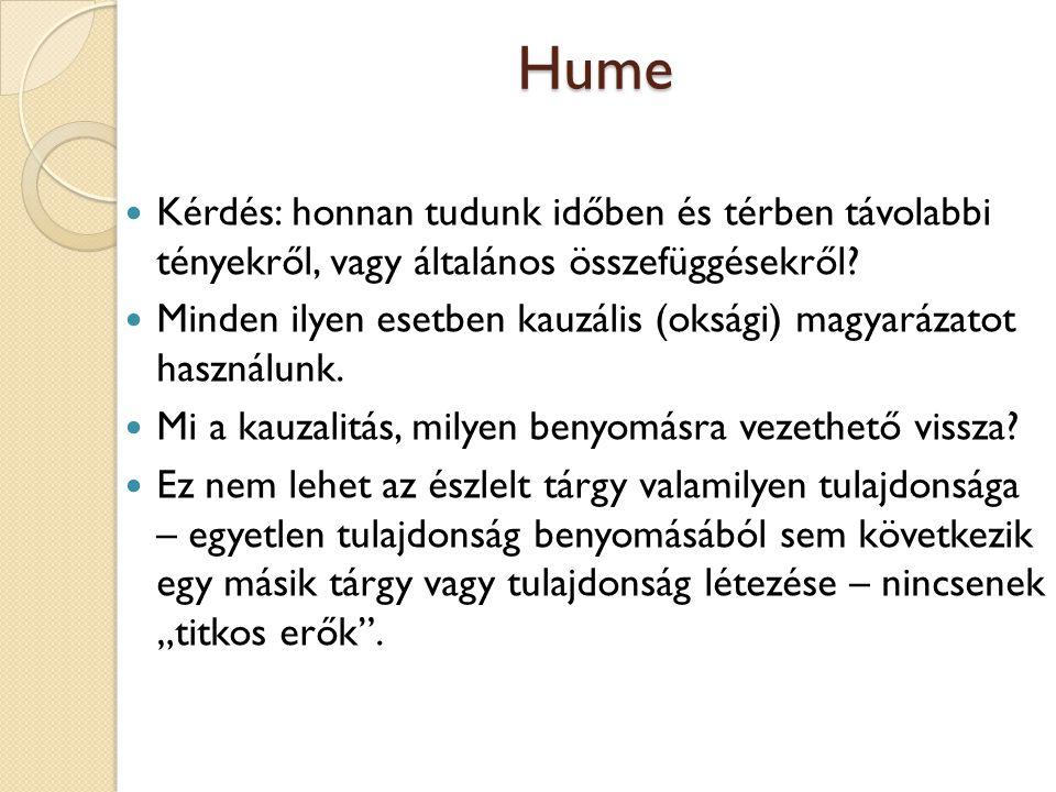 Hume Kérdés: honnan tudunk időben és térben távolabbi tényekről, vagy általános összefüggésekről? Minden ilyen esetben kauzális (oksági) magyarázatot