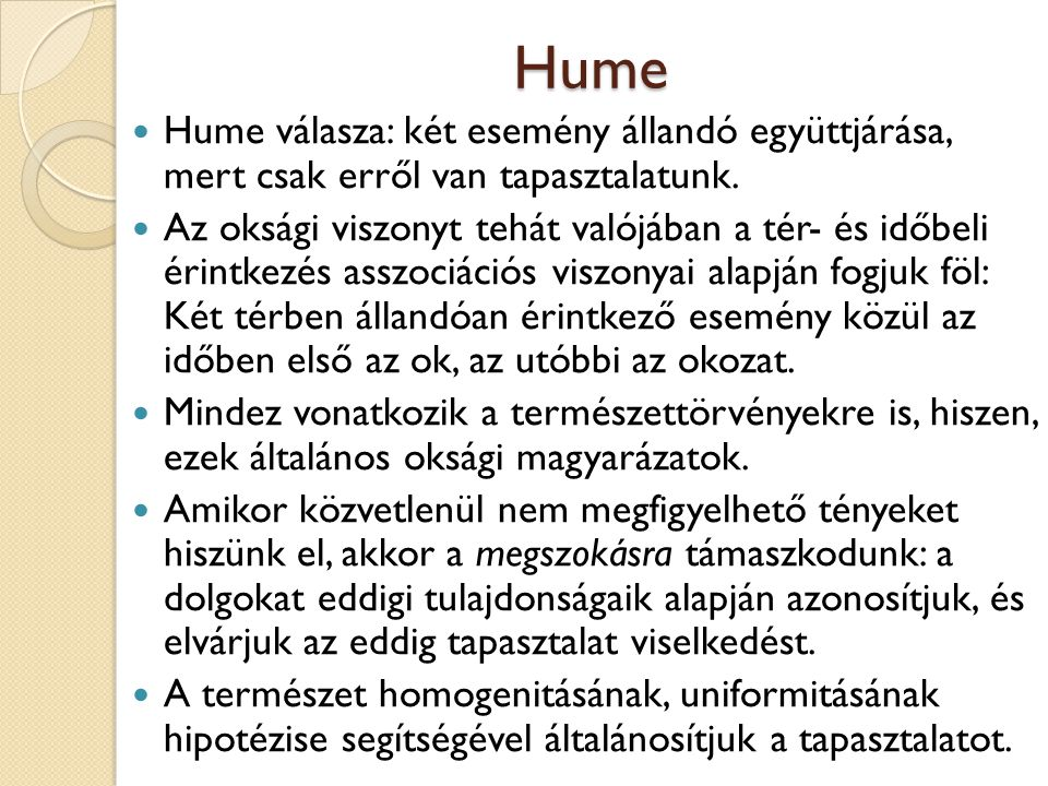 Hume Hume válasza: két esemény állandó együttjárása, mert csak erről van tapasztalatunk. Az oksági viszonyt tehát valójában a tér- és időbeli érintkez