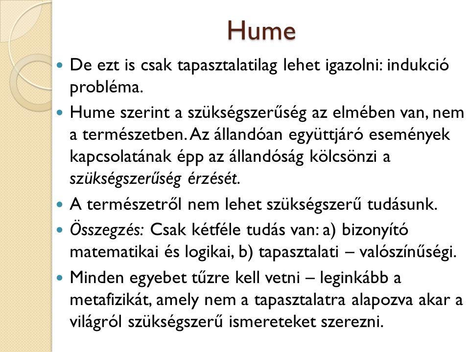 Hume De ezt is csak tapasztalatilag lehet igazolni: indukció probléma. Hume szerint a szükségszerűség az elmében van, nem a természetben. Az állandóan