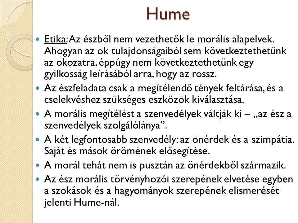 Hume Etika: Az észből nem vezethetők le morális alapelvek. Ahogyan az ok tulajdonságaiból sem következtethetünk az okozatra, éppúgy nem következtethet
