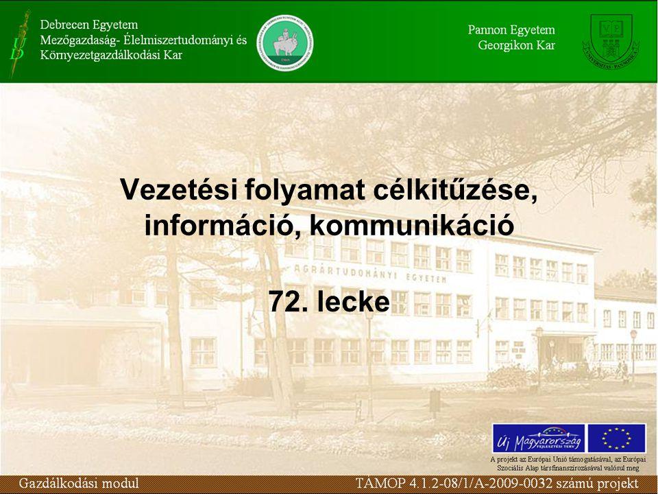 Vezetési folyamat célkitűzése, információ, kommunikáció 72. lecke