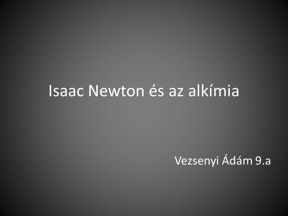 Isaac Newton és az alkímia Vezsenyi Ádám 9.a