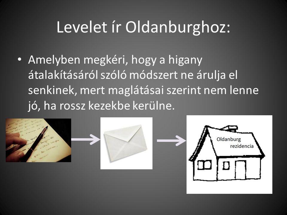 Levelet ír Oldanburghoz: Amelyben megkéri, hogy a higany átalakításáról szóló módszert ne árulja el senkinek, mert maglátásai szerint nem lenne jó, ha