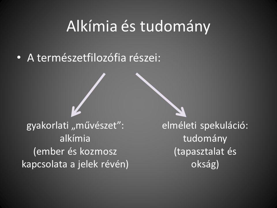 """Alkímia és tudomány A természetfilozófia részei: gyakorlati """"művészet"""": alkímia (ember és kozmosz kapcsolata a jelek révén) elméleti spekuláció: tudom"""