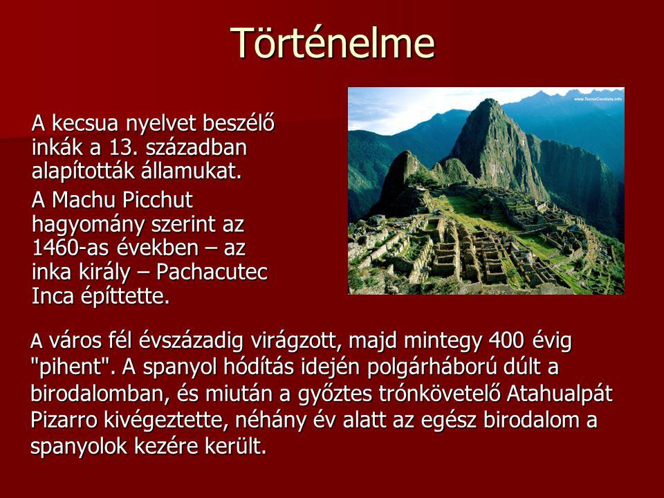 A kecsua nyelvet beszélő inkák a 13. században alapították államukat. A Machu Picchut hagyomány szerint az 1460-as években – az inka király – Pachacut