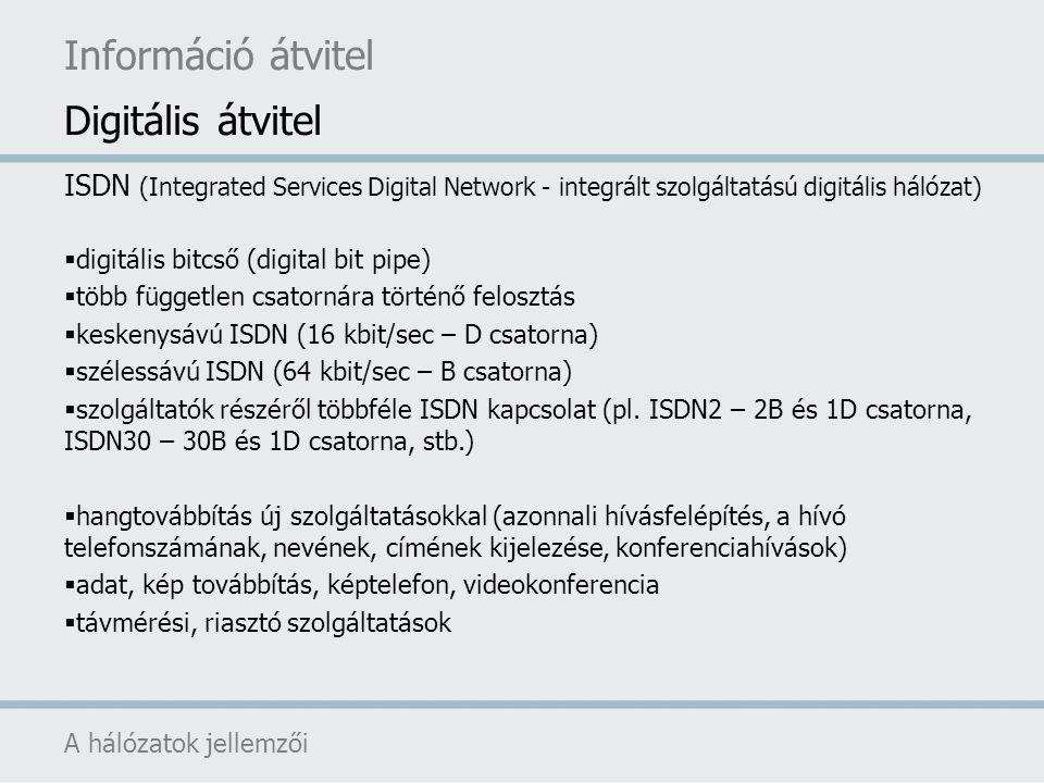 ISDN (Integrated Services Digital Network - integrált szolgáltatású digitális hálózat)  digitális bitcső (digital bit pipe)  több független csatorná