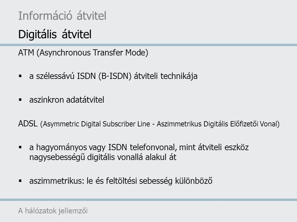 ATM (Asynchronous Transfer Mode)  a szélessávú ISDN (B-ISDN) átviteli technikája  aszinkron adatátvitel ADSL (Asymmetric Digital Subscriber Line - A