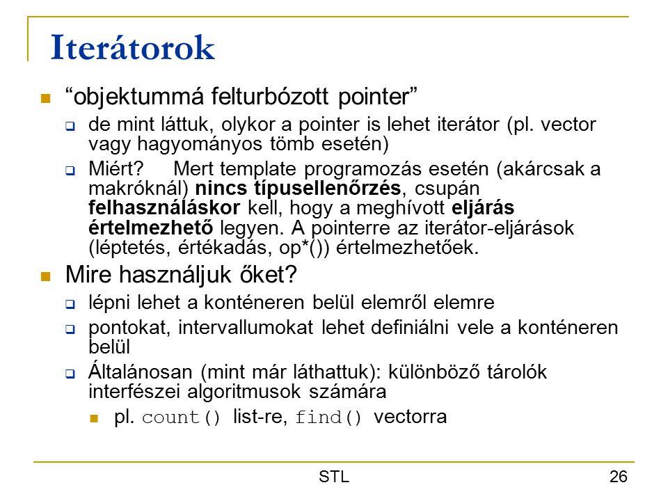STL 26 Iterátorok objektummá felturbózott pointer  de mint láttuk, olykor a pointer is lehet iterátor (pl.