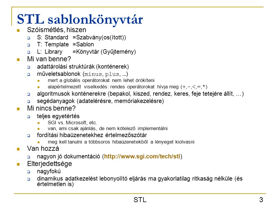 STL 3 STL sablonkönyvtár Szóismétlés, hiszen  S:Standard=Szabvány(os(ított))  T:Template=Sablon  L:Library=Könyvtár (Gyűjtemény) Mi van benne.