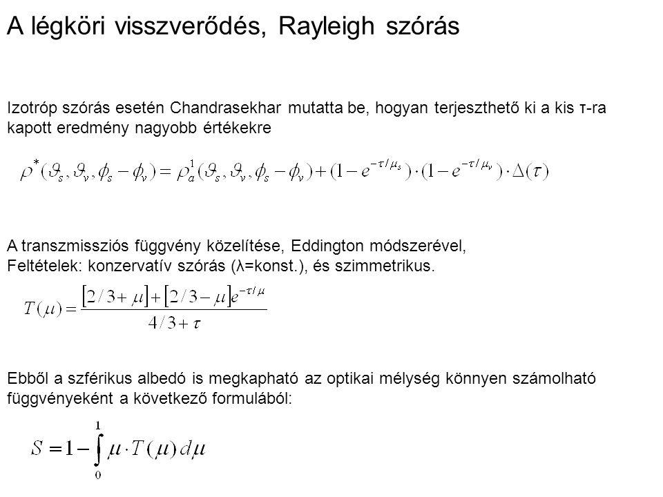 A légköri visszverődés, Rayleigh szórás Izotróp szórás esetén Chandrasekhar mutatta be, hogyan terjeszthető ki a kis τ-ra kapott eredmény nagyobb értékekre A transzmissziós függvény közelítése, Eddington módszerével, Feltételek: konzervatív szórás (λ=konst.), és szimmetrikus.