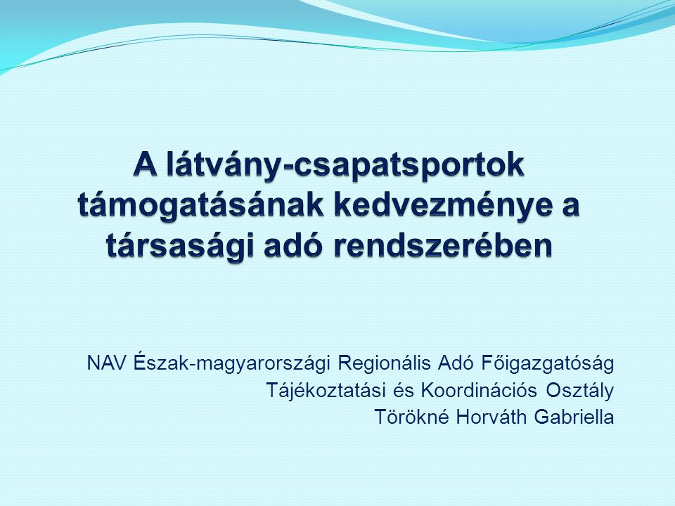 NAV Észak-magyarországi Regionális Adó Főigazgatóság Tájékoztatási és Koordinációs Osztály Törökné Horváth Gabriella