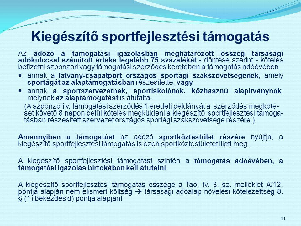 Kiegészítő sportfejlesztési támogatás Az adózó a támogatási igazolásban meghatározott összeg társasági adókulccsal számított értéke legalább 75 százal