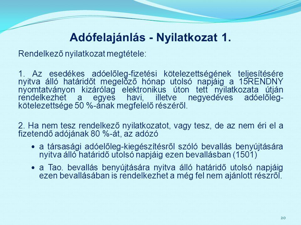 Adófelajánlás - Nyilatkozat 1. Rendelkező nyilatkozat megtétele: 1. Az esedékes adóelőleg-fizetési kötelezettségének teljesítésére nyitva álló határid