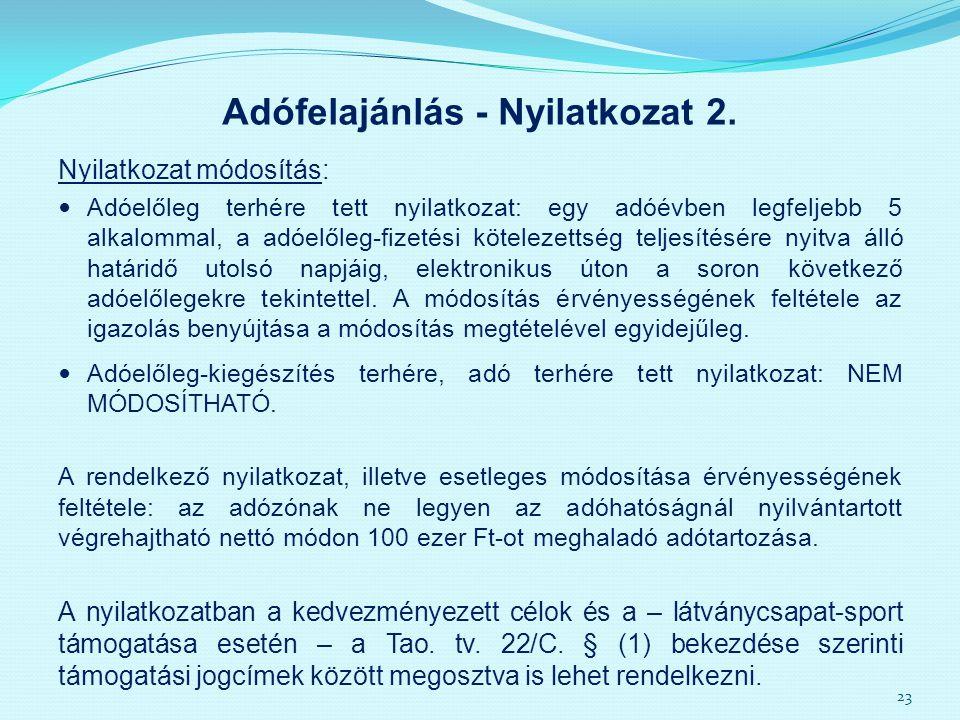 Adófelajánlás - Nyilatkozat 2. Nyilatkozat módosítás: Adóelőleg terhére tett nyilatkozat: egy adóévben legfeljebb 5 alkalommal, a adóelőleg-fizetési k