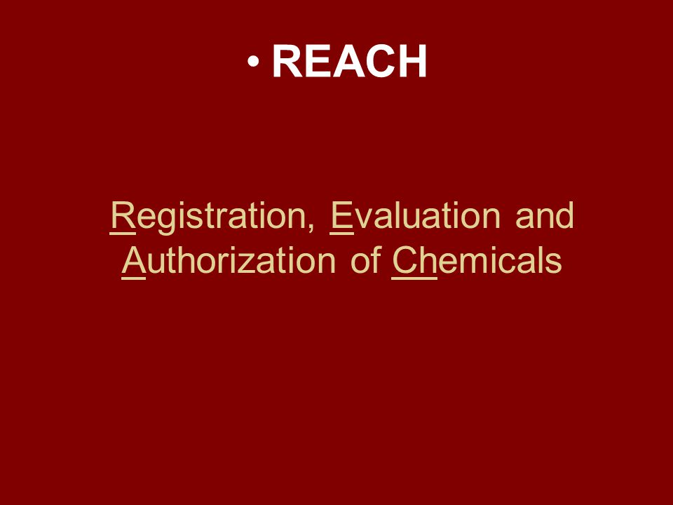 Registration, Evaluation and Authorization of Chemicals REACH