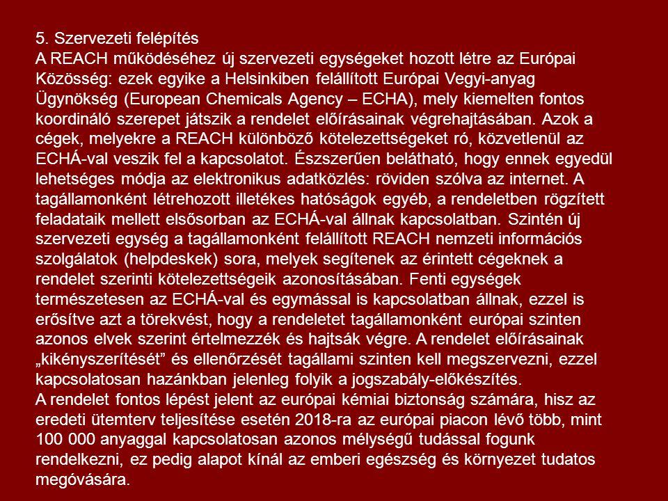 5. Szervezeti felépítés A REACH működéséhez új szervezeti egységeket hozott létre az Európai Közösség: ezek egyike a Helsinkiben felállított Európai V