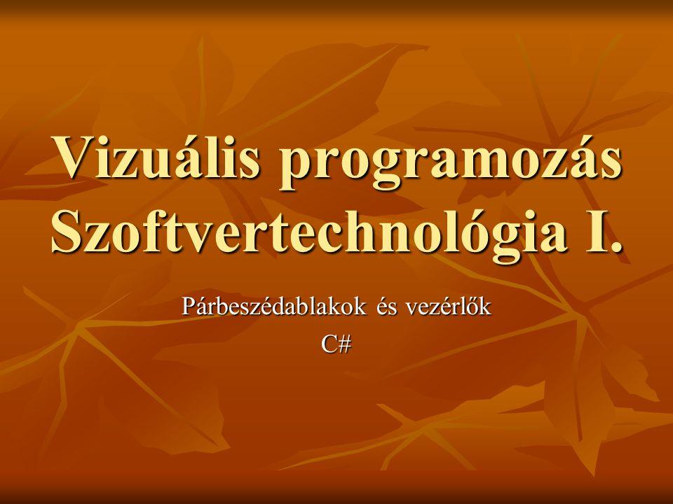 Vizuális programozás Szoftvertechnológia I. Párbeszédablakok és vezérlők C#