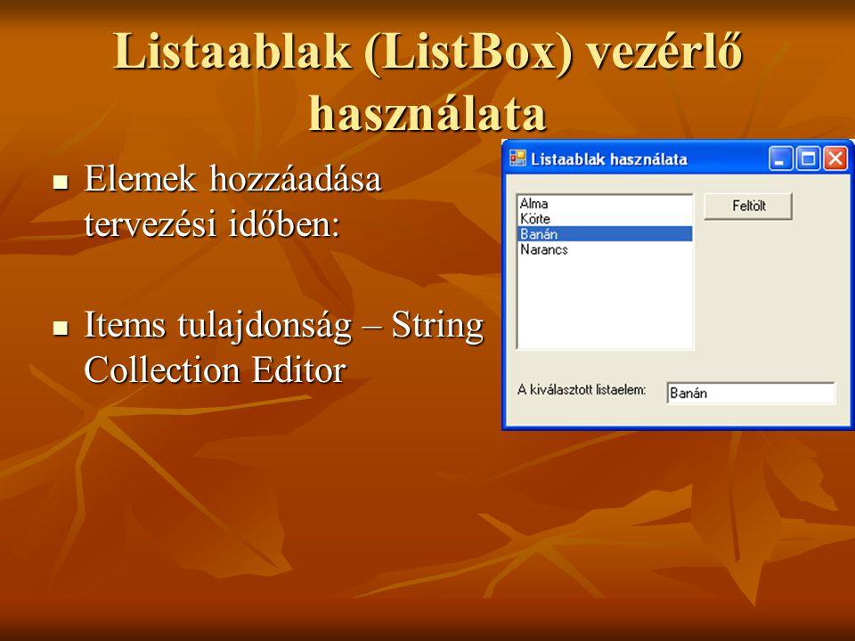 Listaablak (ListBox) vezérlő használata Elemek hozzáadása tervezési időben: Elemek hozzáadása tervezési időben: Items tulajdonság – String Collection
