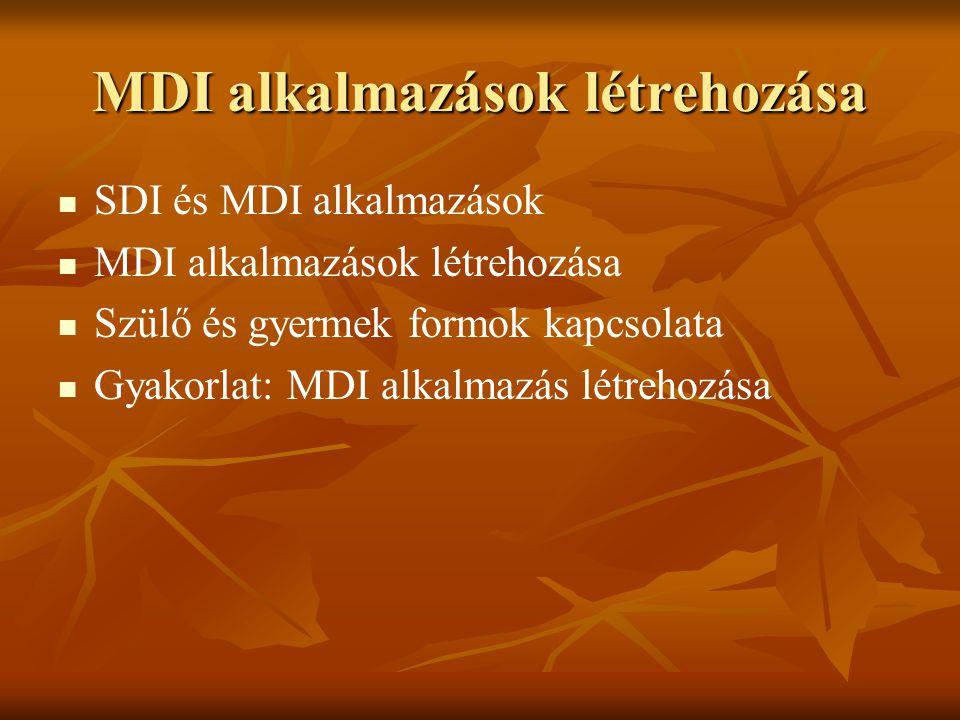MDI alkalmazások létrehozása SDI és MDI alkalmazások MDI alkalmazások létrehozása Szülő és gyermek formok kapcsolata Gyakorlat: MDI alkalmazás létreho