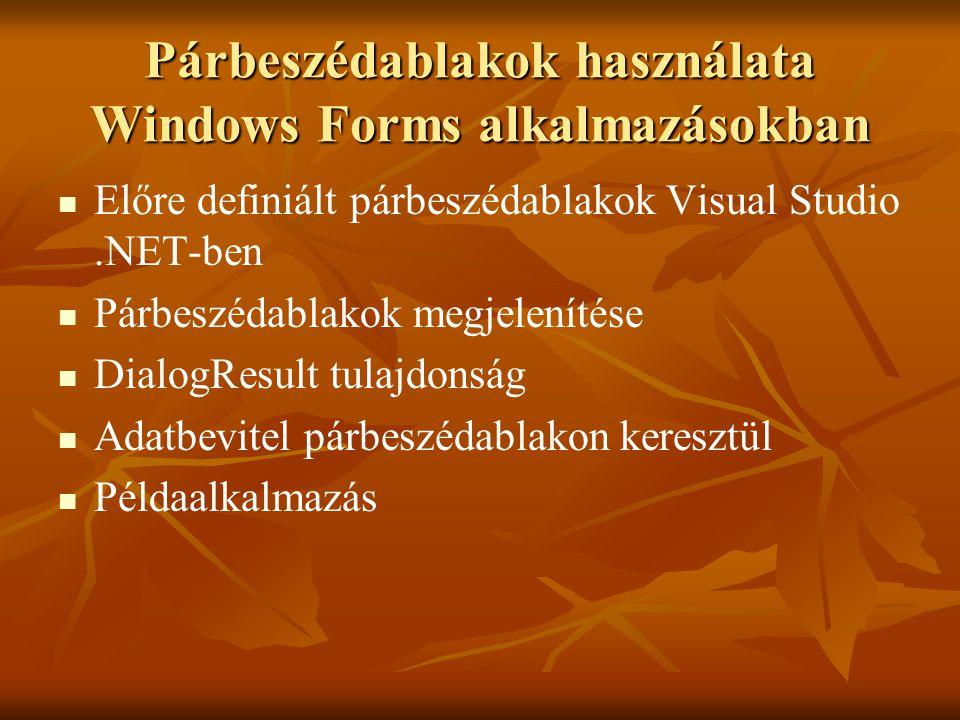 Párbeszédablakok használata Windows Forms alkalmazásokban Előre definiált párbeszédablakok Visual Studio.NET-ben Párbeszédablakok megjelenítése Dialog