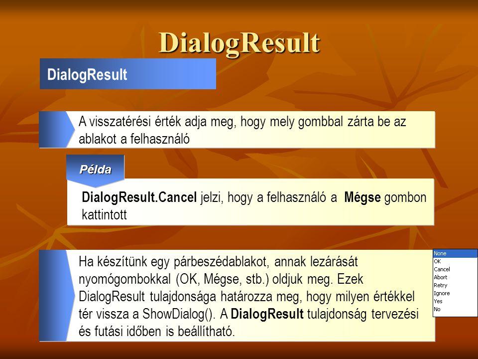 DialogResult DialogResult A visszatérési érték adja meg, hogy mely gombbal zárta be az ablakot a felhasználó DialogResult.Cancel jelzi, hogy a felhasz