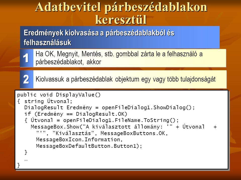 Adatbevitel párbeszédablakon keresztül public void DisplayValue() {string Útvonal; DialogResult Eredmény = openFileDialog1.ShowDialog(); if (Eredmény